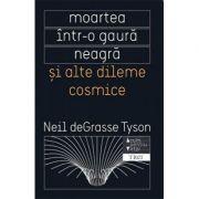 Moartea intr-o gaura neagra si alte dileme cosmice - Neil deGrasse Tyson