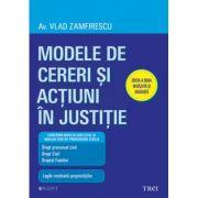 Modele de cereri si actiuni in justitie. Editia a doua revazuta si adaugita - Av. Vlad Zamfirescu