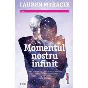 Momentul nostru infinit - Lauren Myracle. Traducere de Shauki Al-Gareeb