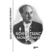 Nichifor Crainic, monografie - Geta Marcela Parvanescu