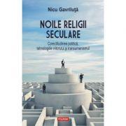Noile religii seculare. Corectitudinea politica, tehnologiile viitorului si transumanismul - Nicu Gavriluta