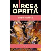 Noptile memoriei - Mircea Oprita. Premiul pentru proza al Uniunii Scriitorilor din Romania