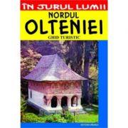Nordul Olteniei – ghid turistic - Corina Popa