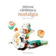 Nostalgia. Editie aniversara - Mircea Cartarescu