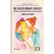 Nu exista parinte perfect - Isabelle Filliozat