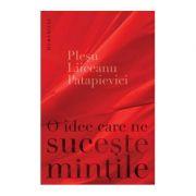 O idee care ne suceste mintile - Andrei Plesu, Horia-Roman Patapievici, Gabriel Liiceanu