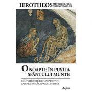 O noapte in pustia Sfantului Munte. Convorbire cu un pustnic despre Rugaciunea lui Iisus - Ierotheos Vlachos