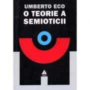 O teorie a semioticii - Umberto Eco. Traducere de Cezar Radu