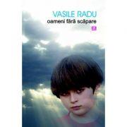 Oameni fara scapare - Vasile Radu