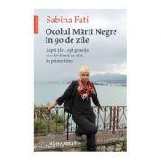 Ocolul Marii Negre in 90 de zile. Sapte tari, opt granite si o lovitură de stat in prime-time - Sabina Fati