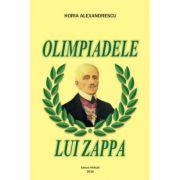 Olimpiadele lui Zappa - Horia Alexandrescu