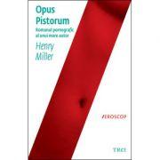 Opus pistorum - Henry Miller. Traducere de Roxana Boboc