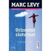 Orizontul rasturnat - Marc Levy. Un roman tulburator despre viata, iubire si moarte