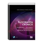 Pancreatita cronica. Diagnostic, tratament si interventia medical-nutritionala - Anca Mihaela Pantea Stoian