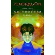 Pendragon Faar. Orasul pierdut. Cartea a doua - D. J. MacHale