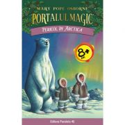 Pericol in Arctica. Portalul Magic nr. 12 - Mary Pope Osborne