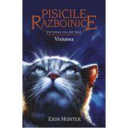 Pisicile Razboinice. Puterea celor trei. Cartea a XIII-a: Viziunea - Erin Hunter