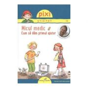 PIXI STIE-TOT. Micul medic - Prof Dietrich Grnemeyer, Andrea Erne