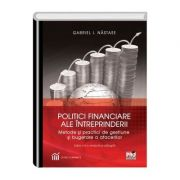 Politici financiare ale intreprinderii. Metode si practici de bugetare si gestiune a afacerilor. Editia a II-a revazuta si adaugita - Gabriel I. Nastase