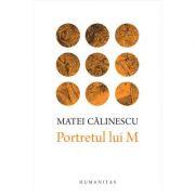 Portretul lui M - Matei Calinescu