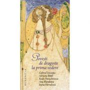 Povesti de dragoste la prima vedere - A. Bittel, A. Blandiana, R. Paraschivescu, G. Liiceanu, I. Parvulescu