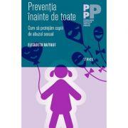 Preventia inainte de toate. Cum sa protejam copiii de abuzul sexual - Elisabeth Raffauf