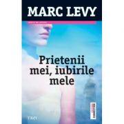 Prietenii mei, iubirile mele - Marc Levy. Traducere de Marie-Jeanne Vasiloiu