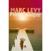 Prima noapte - Marc Levy. Traducere de Marie-Jeanne Vasiloiu
