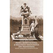 Primul Razboi Mondial si realitatile demografice din Transilvania. Familie, moralitate si raporturi de gen - Ioan Bolovan