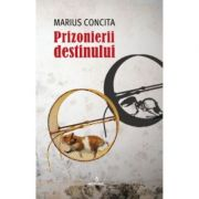Prizonierii destinului - Marius Concita