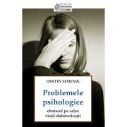 Problemele psihologice: obstacol pe calea vietii duhovnicesti - Dmitry Semenik