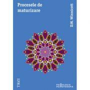 Procesele de maturizare - D. W. Winnicott. Traducere de Catalin Popescu