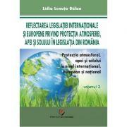 Protectia atmosferei, apei si solului la nivel international, european si national, vol. 2 - Lidia Lenuta Balan