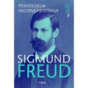 Psihologia inconstientului. Opere Esentiale, volumul 3 - Sigmund Freud
