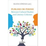 Publish or Perish. Between Cultural Studies and Literary Criticism - Eliana Ionoaie