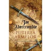 Puterea armelor (Trilogia Prima Lege, partea a III-a) - Joe Abercrombie