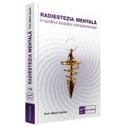 Radiestezia mentala in sprijinul terapiilor complementare - Gilbert Jausas