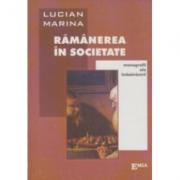 Ramanerea in societate. Monografii ale imbatranirii - Lucian Marina