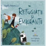 Refugiatii si emigrantii - Ceri Roberts. Ilustratii de Hanane Kai