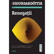 Renegatii - Yrsa Sigurdardottir. Traducere de Mihaela Apetrei