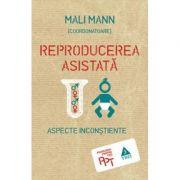 Reproducerea asistata. Aspecte inconstiente - Editie coordonata de Mali Mann