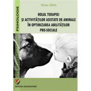 Rolul terapiei si activitatilor asistate de animale in optimizarea abilitatilor pro-sociale - Victor Chitic