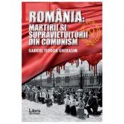 Romania: Martiri si supravietuitorii din comunism - Gabriel Teodor Gherasim