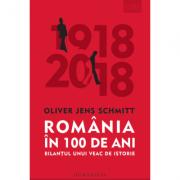 Romania in 100 de ani. Bilantul unui veac de istorie - Oliver Jens Schmitt