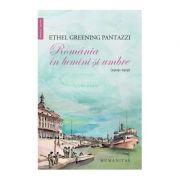 Romania in lumini si umbre. 1909-1919 - Ethel Greening Pantazzi