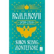 Romanovii 1613 - 1918 - Simon Sebag Montefiore. Traducere de Irina Negrea