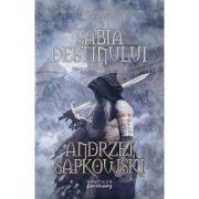 Sabia destinului (Seria Witcher, partea a II-a) - ANDRZEJ SAPKOWSKI