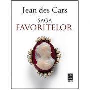 Saga Favoritelor - Jean des Cars. Traducere de Bogdan Perdivara
