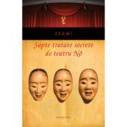 Sapte tratate secrete de teatru No (paperback) - ZEAMI