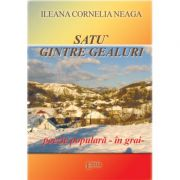 Satu gintre gealuri, poezie populara in grai - Ileana Cornelia Neaga